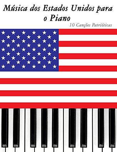 Música dos Estados Unidos para o Piano: 10 Canções Patrióticas (Portuguese Edition)