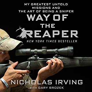 Way of the Reaper     My Greatest Untold Missions and the Art of Being a Sniper              Written by:                                                                                                                                 Nicholas Irving,                                                                                        Gary Brozek                               Narrated by:                                                                                                                                 Jeff Gurner                      Length: 7 hrs and 7 mins     42 ratings     Overall 4.6