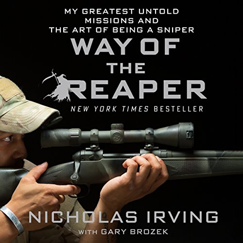 Way of the Reaper     My Greatest Untold Missions and the Art of Being a Sniper              By:                                                                                                                                 Nicholas Irving,                                                                                        Gary Brozek                               Narrated by:                                                                                                                                 Jeff Gurner                      Length: 7 hrs and 7 mins     1,507 ratings     Overall 4.7