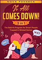 It All Comes Down! [3 in 1]: The Rebirth Program for Smart People Trapped in Wicked Games (Couple Therapy)