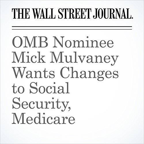 OMB Nominee Mick Mulvaney Wants Changes to Social Security, Medicare copertina