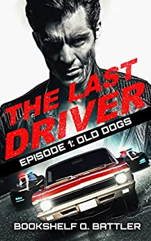 The Last Driver - Episode 1 - Old Dogs by [Bookshelf Q. Battler]