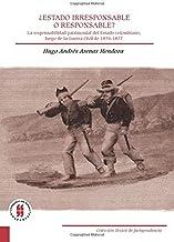 Estado irresponsable o responsable?: La Responsabilidad Patrimonial Del Estado Colombiano, Luego De La Guerra Civil De 1876-1877 (Spanish Edition)
