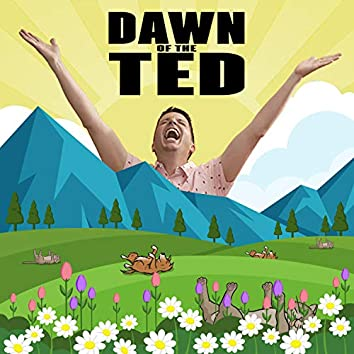 Dawn of the Ted