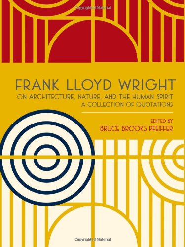 Frank Lloyd Wright on Architecture, Nature, and the Human Spirit: A Collection of Quotations (Frank Lloyd Wright Collection)