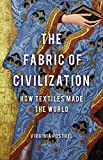 Fabric of Civilization: How Textiles Made the World
