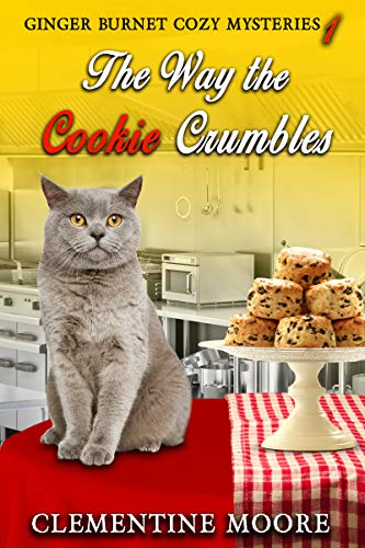 The Way the Cookie Crumbles: Ginger Burnet Cozy Mysteries by [Clementine  Moore]