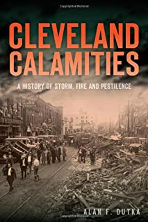 Cleveland Calamities:: A History of Storm, Fire and Pestilence