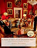 Year in the Life of Downton Abbey: Seasonal Celebrations, Traditions, And Recipes (The World of...