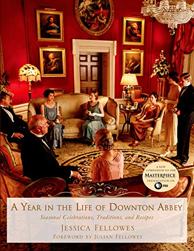 YEAR IN THE LIFE OF DOWNTON AB: Seasonal Celebrations, Traditions, and Recipes (World of Downton Abbey)