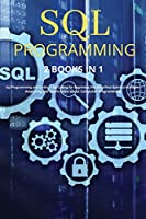 """Sql Programming: 2 BOOKS IN 1: """" Sql Programming and Coding + Sql Coding for Beginners.The Simplified Guide to Managing, Analyzing and Learn more about Computer Programming"""