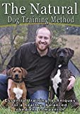 The Natural Dog Training Method: Essential Training Techniques For A Healthy, Balanced Obedient Companion