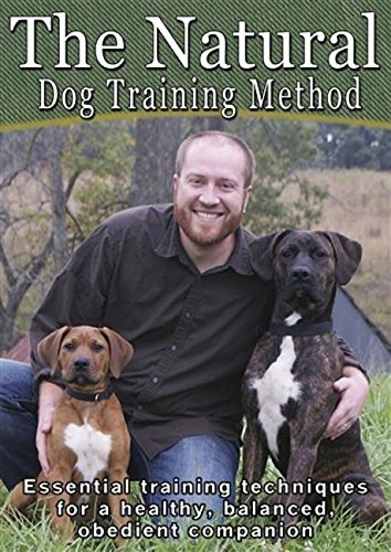 The Natural Dog Training Method: Essential training techniques for a healthy, balanced, obedient...