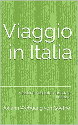 Viaggio in Italia: Versione integrale, tradotta e illustrata (I libri delle vacanze Vol. 9)