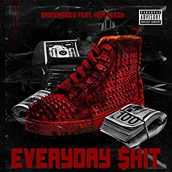 Everyday $hit (feat. HBM Deezy)