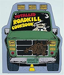 The Totalled Roadkill Cookbook: A Thoughtful Guide for Today's Families: Buck Peterson