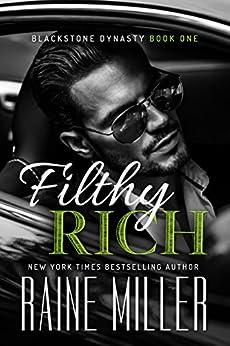 Filthy Rich (Blackstone Dynasty Book 1) by [Raine Miller]