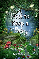 Image: How To Keep A Fairy | Kindle Edition | by Joy McGuire (Author), Tom McGuire (Author). Publisher: Pure Fate Publishing (June 23, 2019)