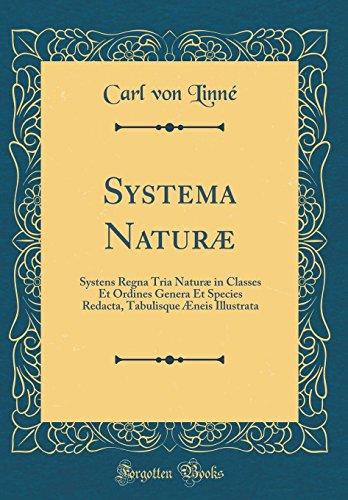 Systema Naturæ: Systens Regna Tria Naturæ in Classes Et Ordines Genera Et Species Redacta, Tabulisque Æneis Illustrata (Classic Reprint)