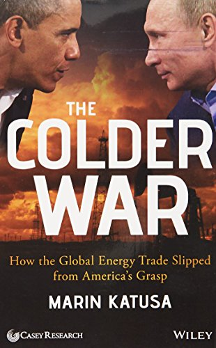 The Colder War: How The Global Energy Trade Slipped From America's Grasp [Paperback] [Jan 01, 1899] Marin [Paperback] [Jan 01, 2017] Marin