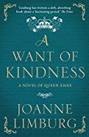 A Want of Kindness: A Novel of Queen Anne
