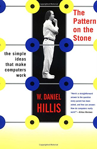 The Pattern On The Stone: The Simple Ideas That Make Computers Work (Science Masters)