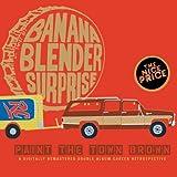 Songtexte von Banana Blender Surprise - Paint the Town Brown