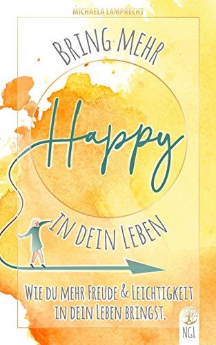 Bring mehr Happy in dein Leben - Wie du mehr Freude und Leichtigkeit in dein Leben bringst.