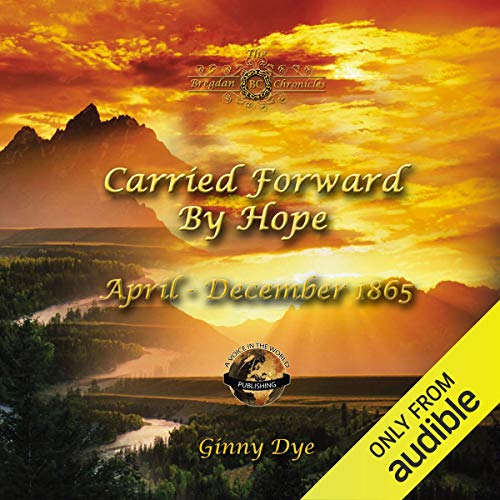 Carried Forward By Hope: # 6 in the Bregdan Chronicles Historical Fiction Romance Series