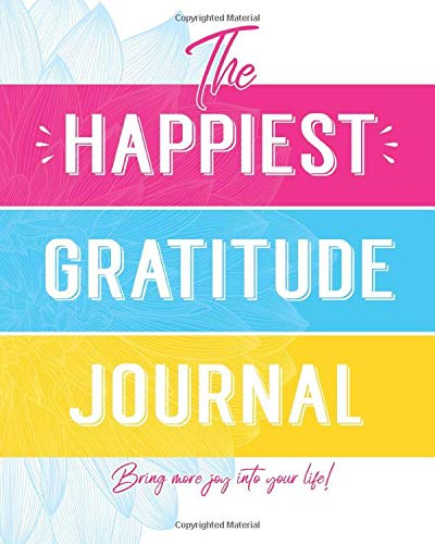The Happiest Gratitude Journal: Full Year of Daily Gratitude so You Can Find Joy and Happiness in Everyday Life (The Happiest Journal)