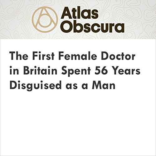 The First Female Doctor in Britain Spent 56 Years Disguised as a Man audiobook cover art