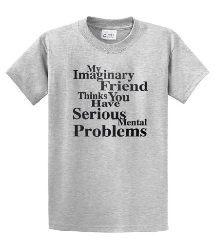 My Imaginary Friend Thinks You Have Serious Mental Problems-Ash-5Xl Light Grey