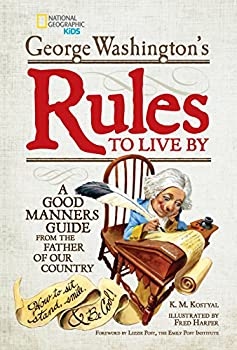 George Washington s Rules to Live By  How to Sit Stand Smile and Be Cool! A Good Manners Guide From the Father of Our Country