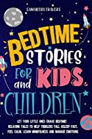Bedtime Stories for Kids and Children: Let Your Little Ones Crave Bedtime. Relaxing Tales to Help Toddlers Fall Asleep Fast, Feel Calm, Learn Mindfulness and Manage Emotions