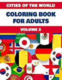 Cities of The World Coloring Book For Adults Volume 2: Activities featuring Atlanta, Bangkok, Barcelona, Berlin, Dubai, Prague, Kuala Lumpur, Boston, ... Sydney, Toronto, Washington & Many More