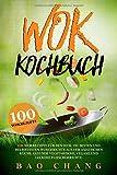 Wok: 100 Wokrezepte für den Wok. Die besten und beliebtesten Wokgerichte aus der asiatischen Küche. Gesunde vegetarische, vegane und leckere Fleischgerichte. (Wok Kochbücher, Band 1)