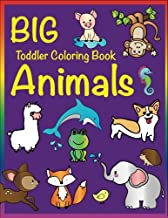 Big Toddler Coloring Book Animals: for Kids Ages 2-4, 4-8, Boys and Girls, Easy Coloring Pages for Little Hands with Thick Lines, Fun Early Learning ... Kindergarten (Big Preschool Art) (Volume 1)