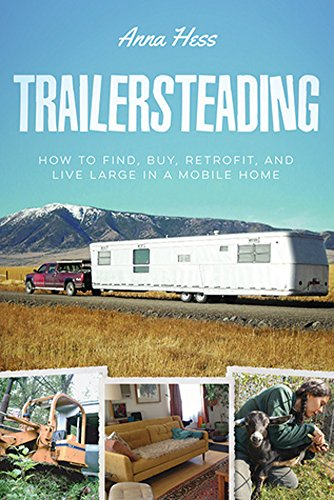 Trailersteading: How to Find, Buy, Retrofit, and Live Large in a Mobile Home (Modern Simplicity Book 2) by [Anna Hess]