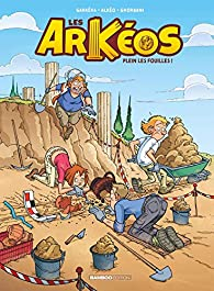 Les Arkéos, tome 1 : Plein les fouilles ! par Alain Genot