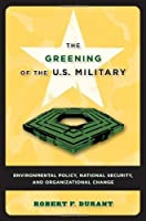 The Greening of the U.S. Military: Environmental Policy, National Security, and Organizational Change (Public Management and Change) by Robert F. Durant(2007-06-01)