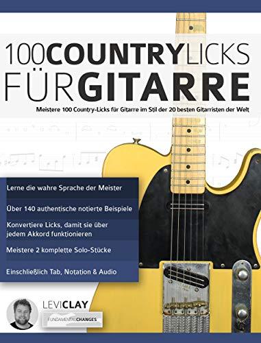 100 Country-Licks für Gitarre: Meistere 100 Country-Licks für Gitarre im Stil der 20 besten Gitarristen der Welt (Countrygitarre spielen 4)