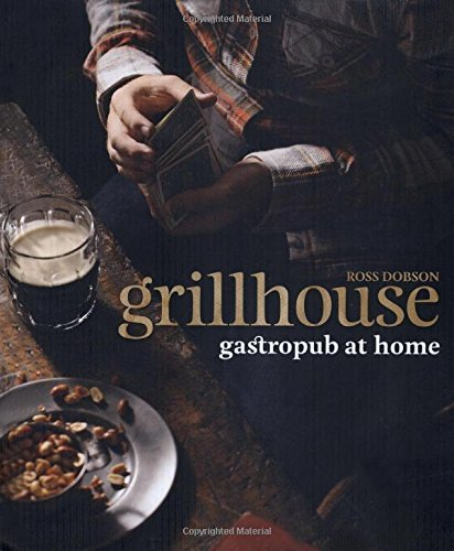 Grillhouse: Gastropub At Home by Ross Dobson (2011-10-04)