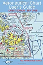 Aeronautical Chart User's Guide: Latest Edition - Sep. 2018 (FAA Knowledge Series)
