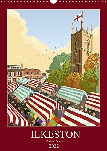 Ilkeston, Past and Present (Wall Calendar 2022 DIN A3 Portrait): Illustrated views of Ilkeston, past and present. (Monthly calendar, 14 pages )