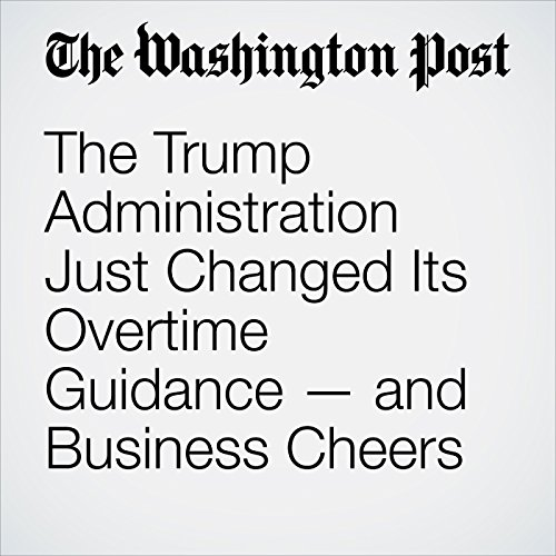 The Trump Administration Just Changed Its Overtime Guidance — and Business Cheers copertina