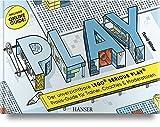 PLAY! Der unverzichtbare LEGO© SERIOUS PLAY© Praxis-Guide für Trainer, Coaches und Moderatoren: Inklusive Online-Guide!
