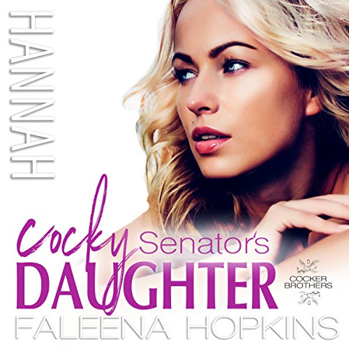 Cocky Senator's Daughter: Hannah Cocker: Cocker Brothers audiobook cover art