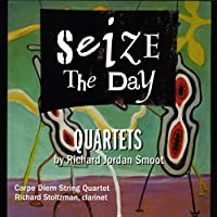 Seize The Day: Quartets By Richard Jordan Smoot