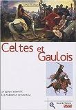 Celtes et Gaulois - Un apport essentiel à la civilisation occidentale
