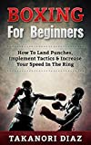Boxing For Beginners: How To Land Punches, Implement Tactics & Increase Your Speed In The Ring (MMA, Martial Arts, Self Defense, BJJ) (English Edition)